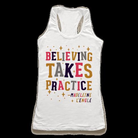 Believing Takes Practice Racerback Tank Top