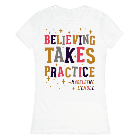 Believing Takes Practice Womens T-Shirt
