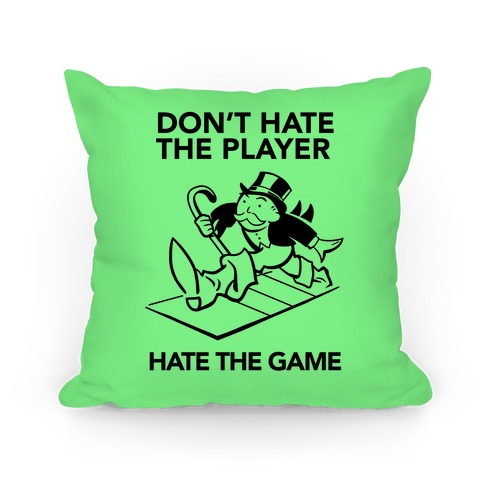 Don't Hate the Player, Hate the Game Pillow