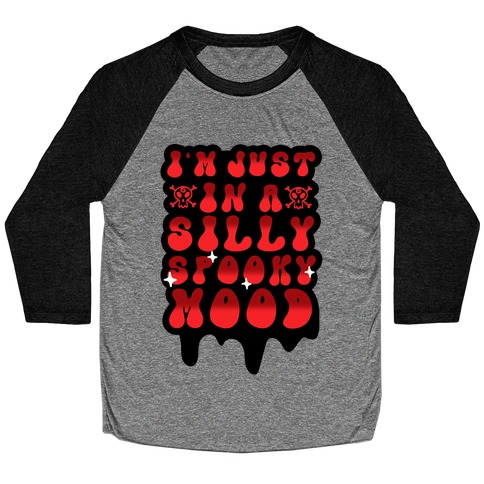 I'm Just in a Silly Spooky Mood Baseball Tee