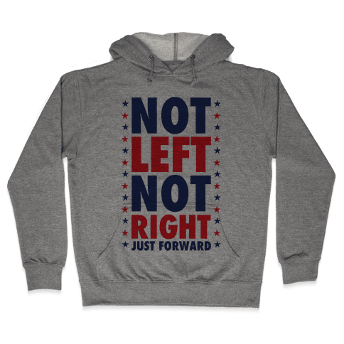 Not Left Not Right Hooded Sweatshirt