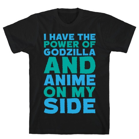 I Have The Power of Godzilla And Anime On My Side White Print T-Shirt