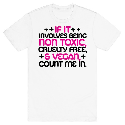 If It's Non Toxic, Cruelty Free, & Vegan, Count Me In. T-Shirt