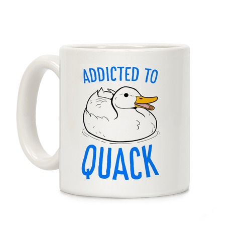 Addicted to Quack Coffee Mug