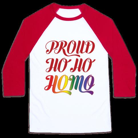 Proud Ho Ho HOMO Baseball Tee