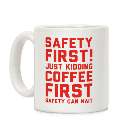 Safety First Coffee First Coffee Mug