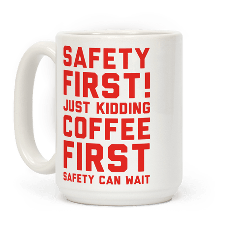 Safety First Coffee First