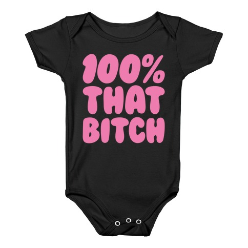 100% That Bitch Parody White Print Baby Onesy