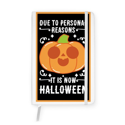 Due To Personal Reasons It Is Now Halloween Pumpkin (White Text) Notebook