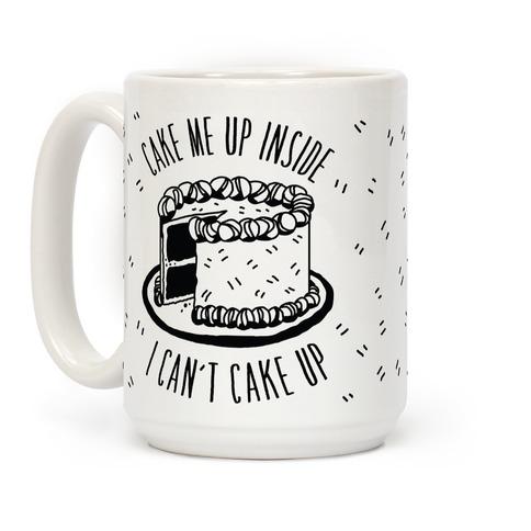 Cake Me Up Inside (I Can't Cake Up) Coffee Mug