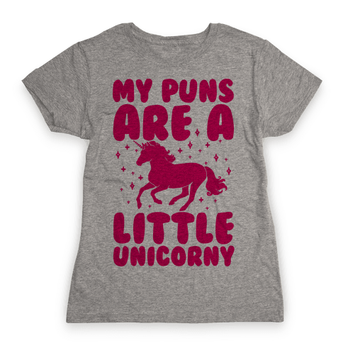 My Puns Are A Little Unicorny Womens T-Shirt
