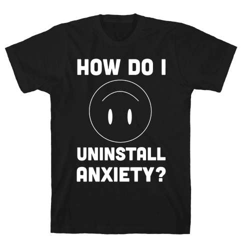 How Do I Uninstall Anxiety?  Mens T-Shirt