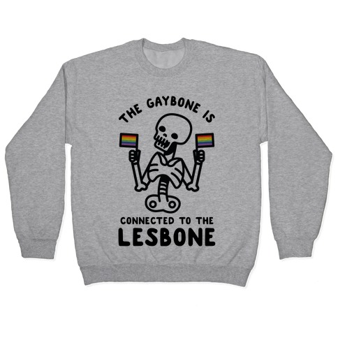 The Gaybone is Connected to the Lesbone Pullover