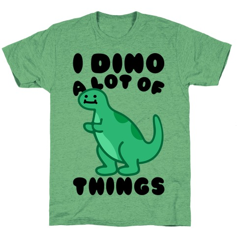 I Dino A Lot of Things T-Shirt