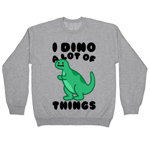 I Dino A Lot of Things Pullover