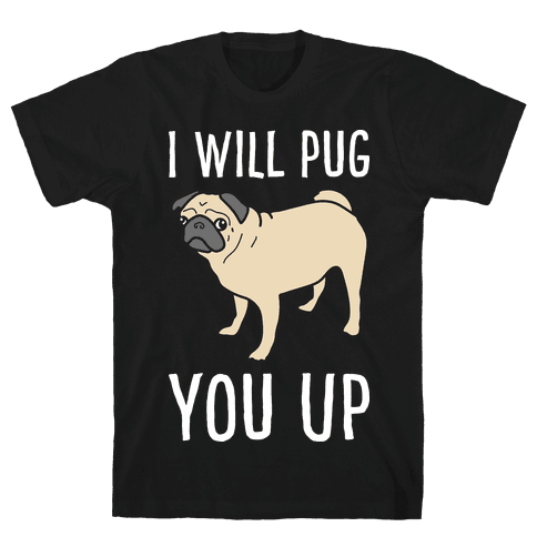 I Will Pug You Up Mens T-Shirt