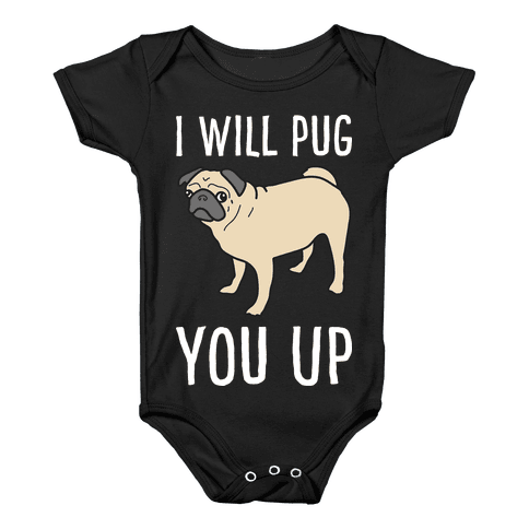 I Will Pug You Up Baby Onesy