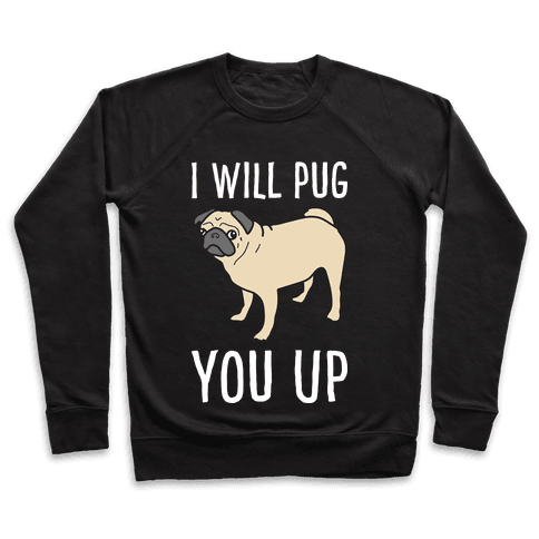 I Will Pug You Up Pullover
