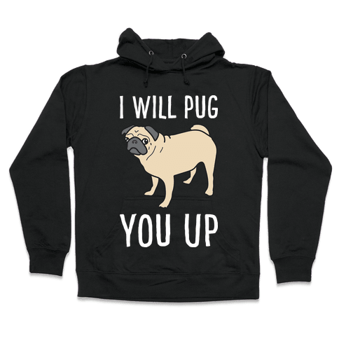 I Will Pug You Up Hooded Sweatshirt