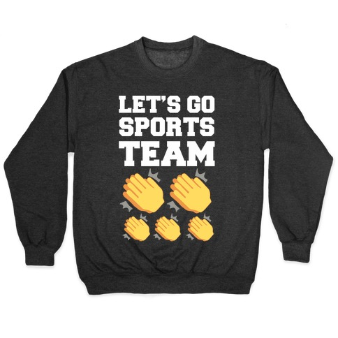 Let's Go, Sports Team (Clap x5) Pullover