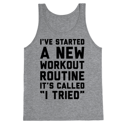I've Started A New Workout Routine Tank Top