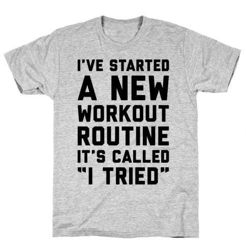 I've Started A New Workout Routine Mens T-Shirt