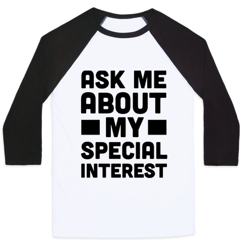 Ask Me About My Special Interest Baseball Tee