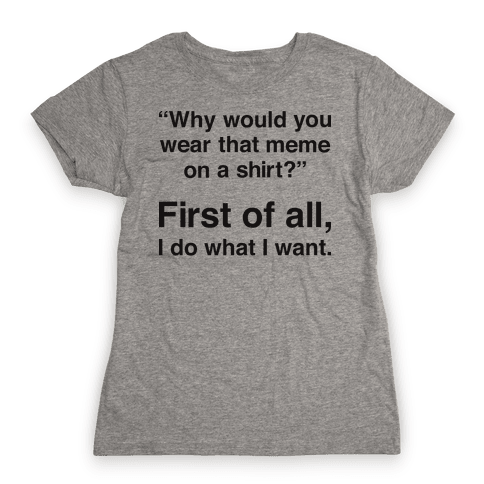 First of All Meme Womens T-Shirt
