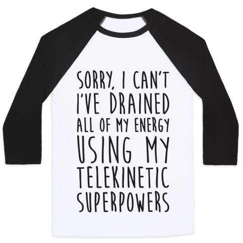 Sorry I Cant Ive Drained All Of My Energy Using My Telekinetic Superpowers