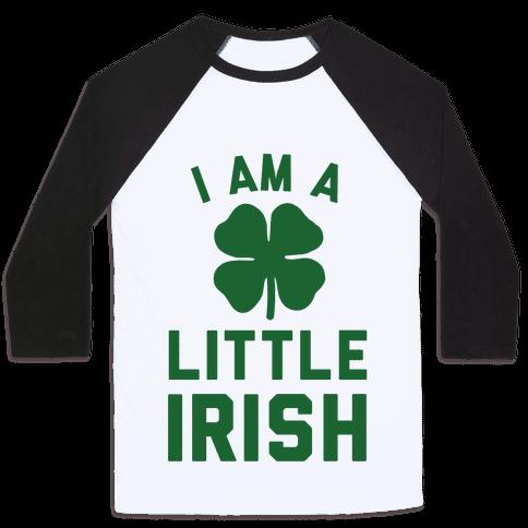 I Am A Little Irish Baseball Tee