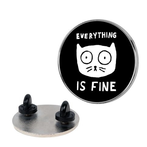 Everything Is Fine Cat Pin
