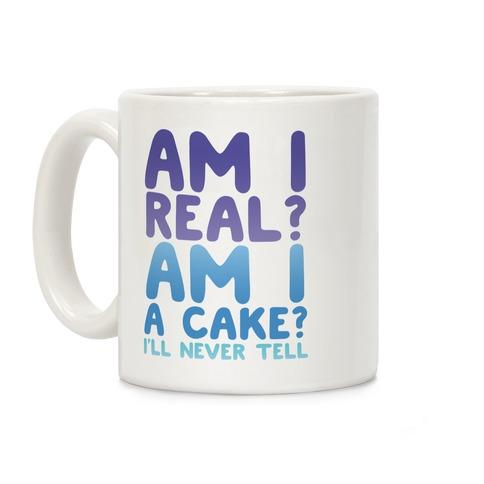 Am I Real? Am I A Cake? I'll Never Tell Coffee Mug
