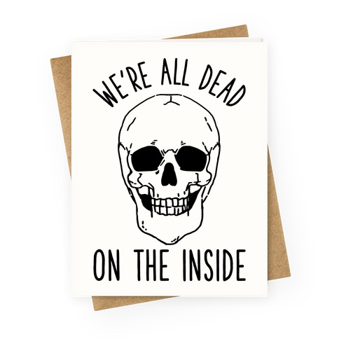We're All Dead on the Inside Skeleton Greeting Card