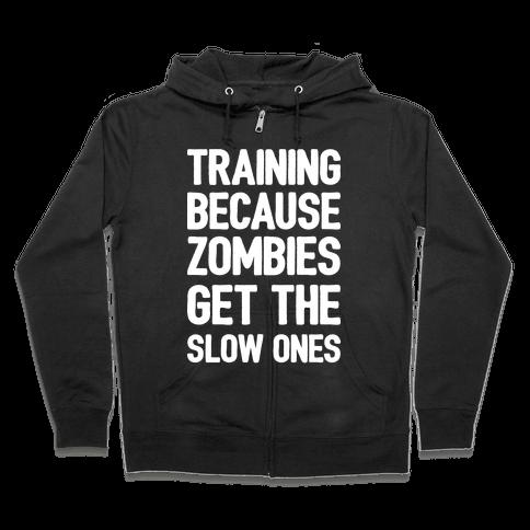 Training Because Zombies Get The Slow Ones Zip Hoodie