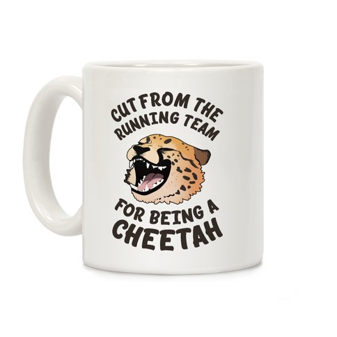 Cut From The Running Team For Being A Cheetah Coffee Mug