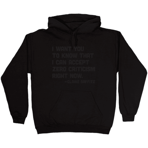 I Want You To Know I Can Accept Zero Criticism Right Now (Claire Saffitz) Hooded Sweatshirt