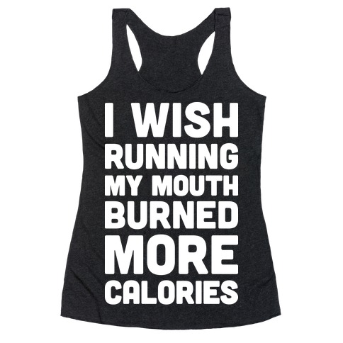 I Wish Running My Mouth Burned More Calories Racerback Tank Top