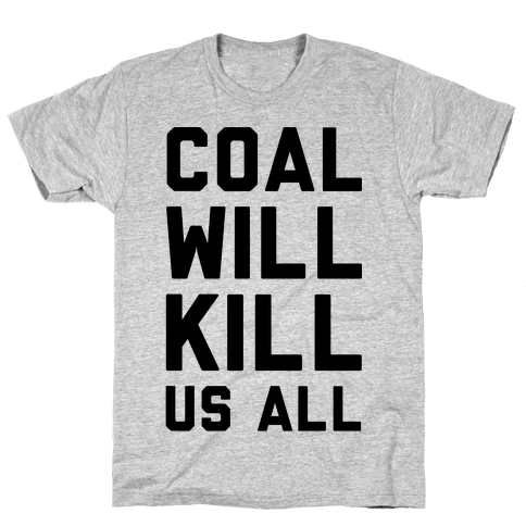 Coal Will Kill Us All Mens T-Shirt