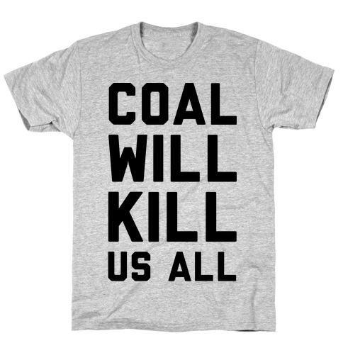 Coal Will Kill Us All T-Shirt