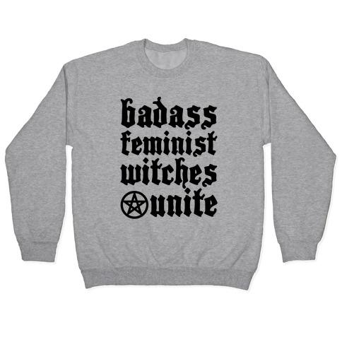 Badass Feminist Witches Unite Pullover