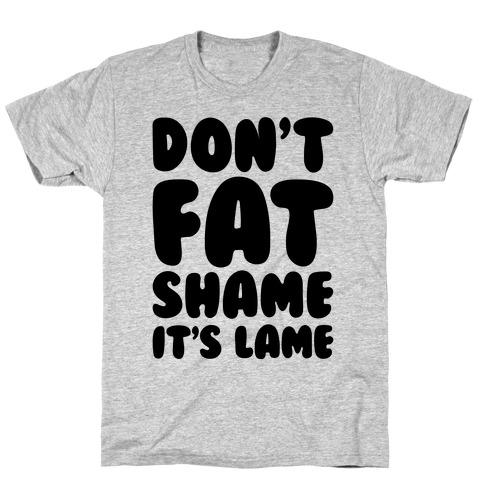Don't Fat Shame It's Lame T-Shirt