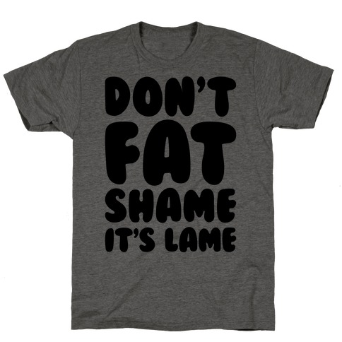 Don't Fat Shame It's Lame T-Shirt