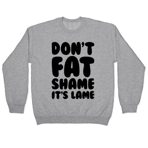 Don't Fat Shame It's Lame Pullover