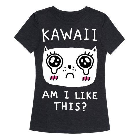 Kawaii Am I Like This Womens T-Shirt