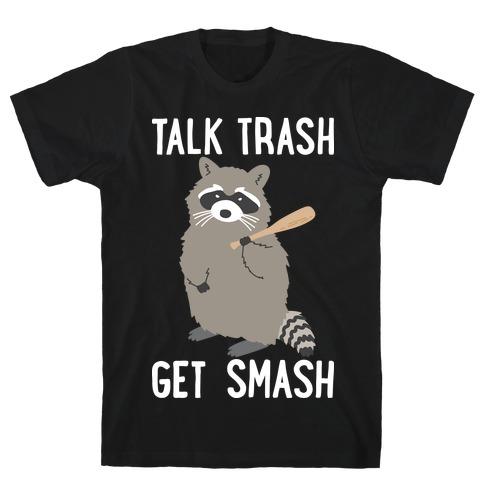 Talk Trash Get Smash Raccoon T-Shirt