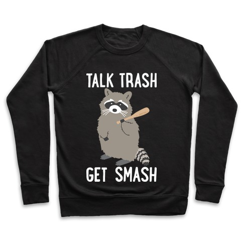 Talk Trash Get Smash Raccoon Pullover