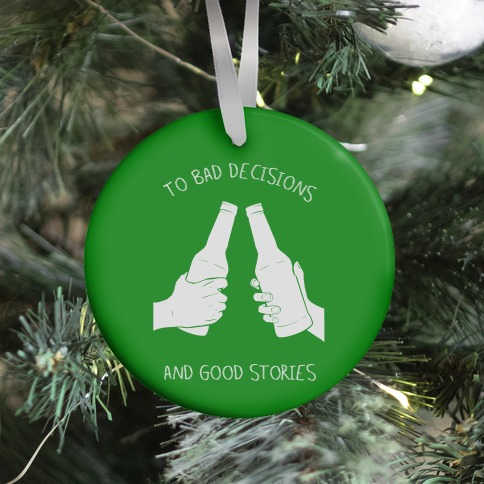 To Bad Decisions and Good Stories Ornament