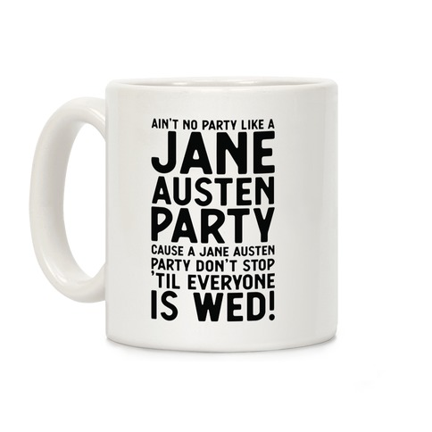 Ain't No Party Like a Jane Austen Party Cause a Jane Austen Party Don't Stop 'till Everyone is Wed Coffee Mug