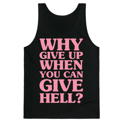 Why Give Up When You Can Give Hell Tank Top