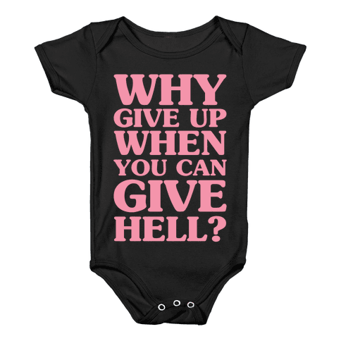 Why Give Up When You Can Give Hell Baby Onesy